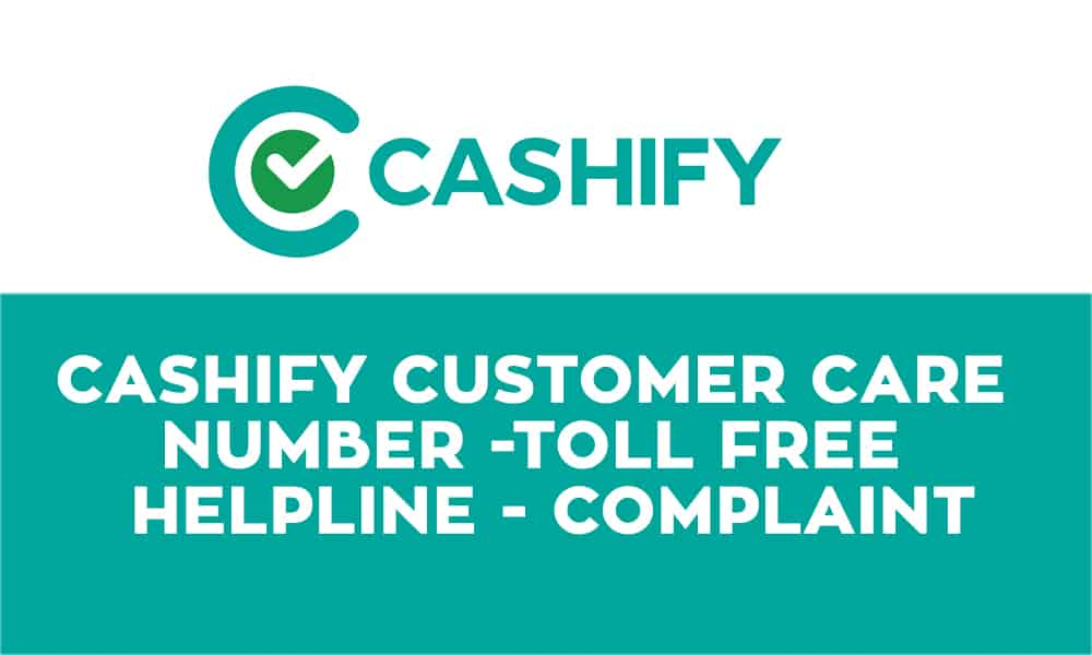 Cashify Customer Care Number -Toll Free – Helpline – Complaint
