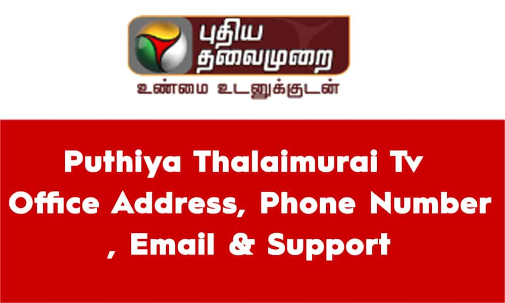 Puthiya Thalaimurai Tv Office Address, Phone Number, Email & Support