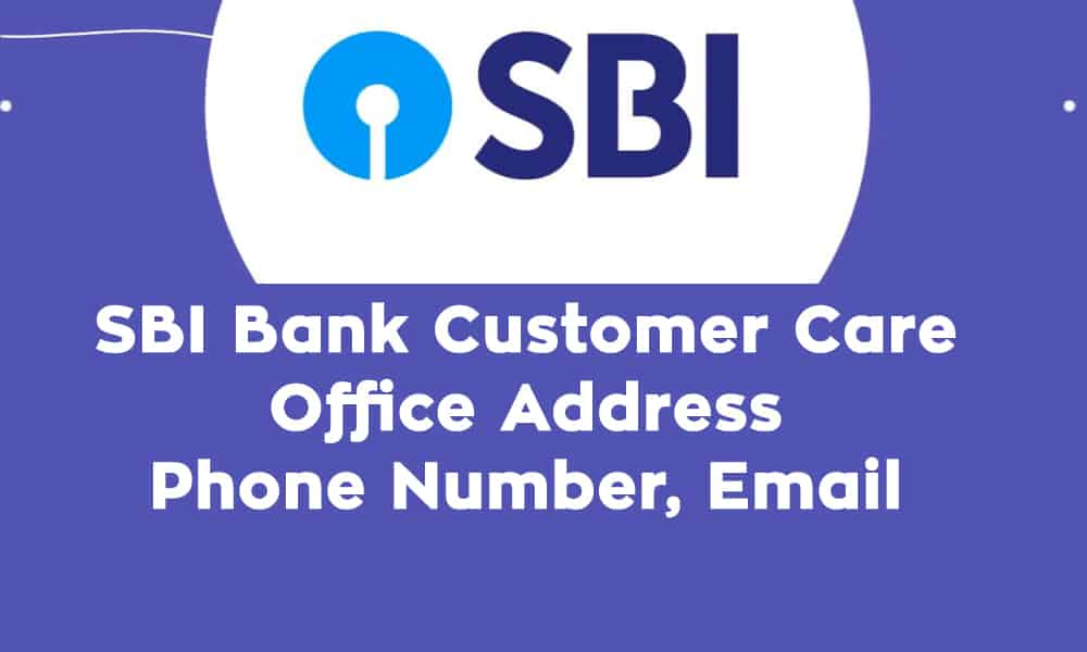 SBI Bank Customer Care, Office Address, Phone Number, Email