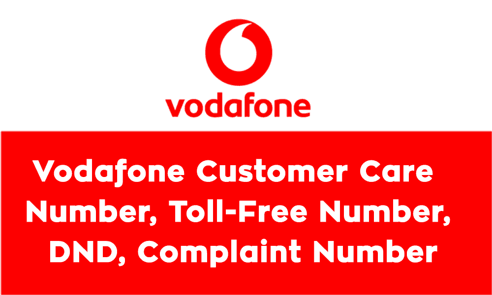 Vodafone Customer Care Number, Toll-Free Number, DND, Complaint Number