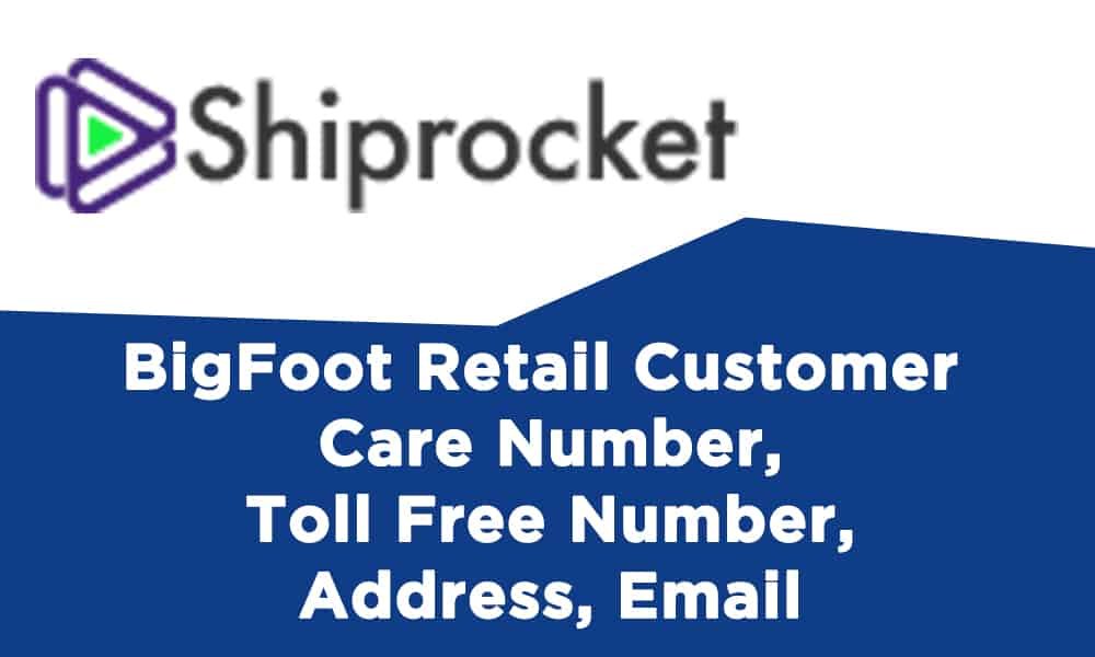 BigFoot Retail Customer Care Number, Toll Free Number, Address, Email