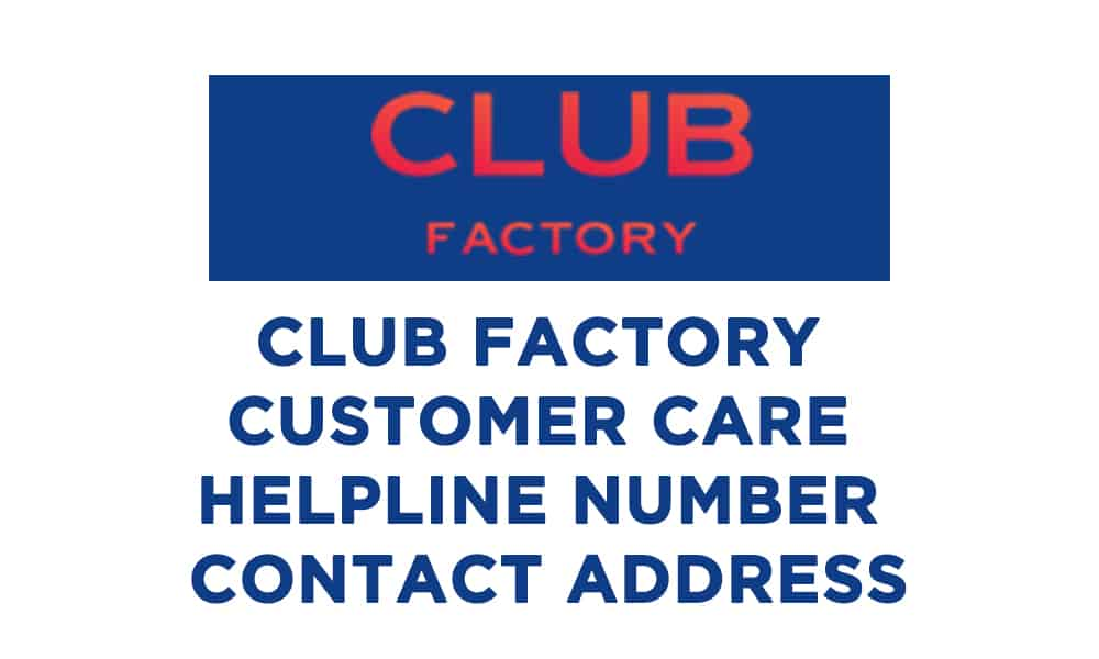 Club Factory Customer Care Helpline Number Contact Address