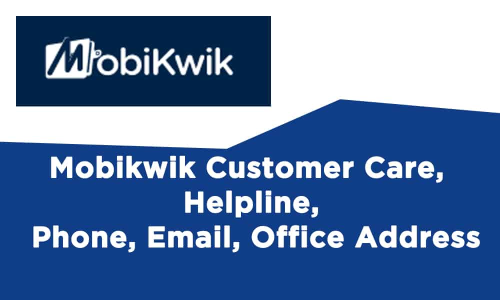 Mobikwik Customer Care, Helpline, Phone, Email, Office Address