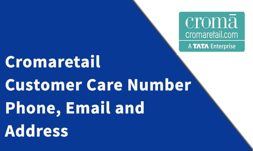 Cromaretail Customer Care Number, Phone, Email and Address
