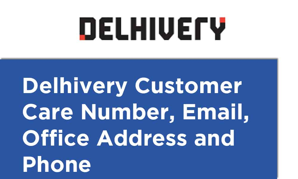 Delhivery Customer Care Number, Email, Office Address and Phone