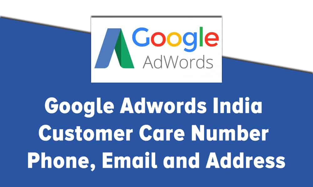 Google Adwords India Customer Care Number Phone Email and Address