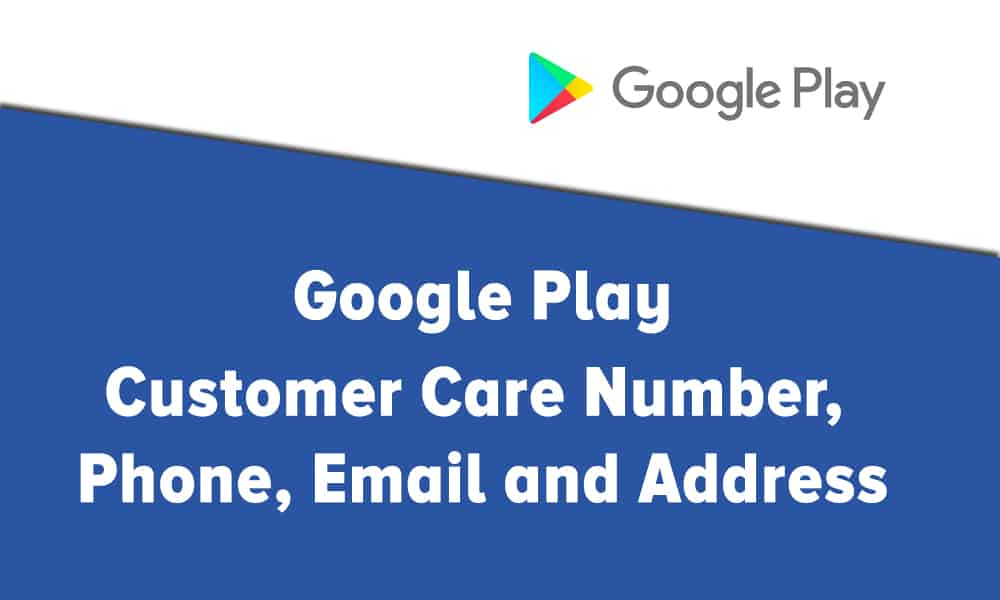 Google Play Customer Care Number, Phone, Email and Address