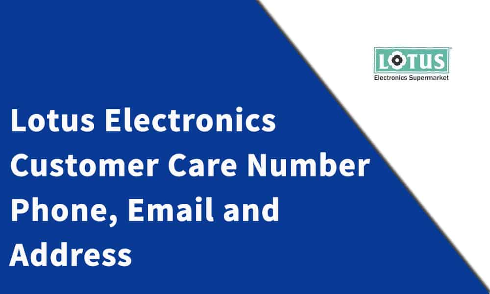 Lotus Electronics Customer Care Number, Phone, Email and Address
