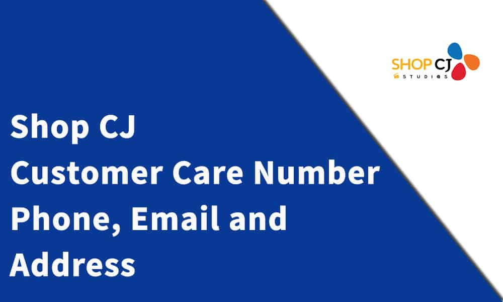 Shop CJ Customer Care Number, Phone, Email and Address