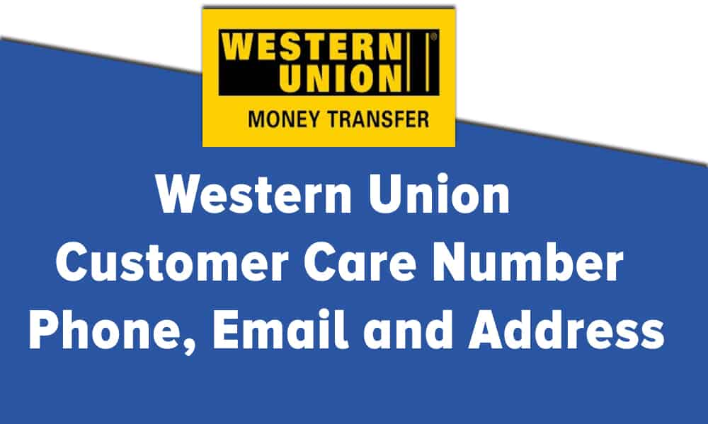 Western Union Customer Care Number, Phone, Email and Address