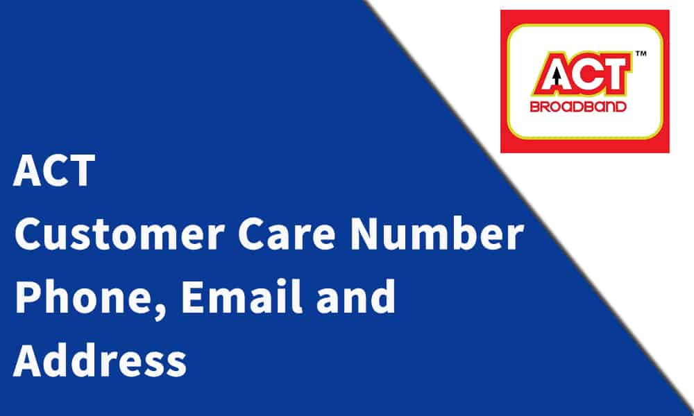 ACT Customer Care Number, Phone, Email and Address