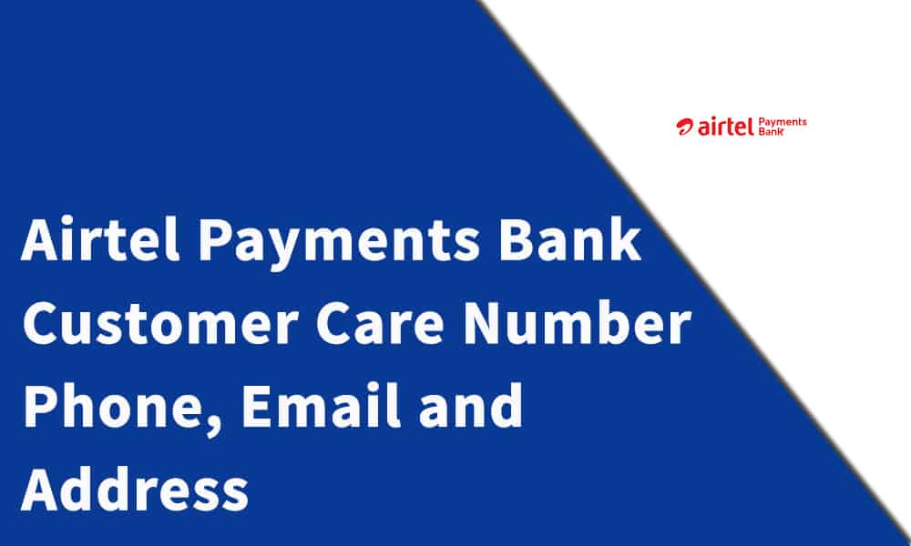 Airtel Payments Bank Customer Care Number, Phone, Email and Address