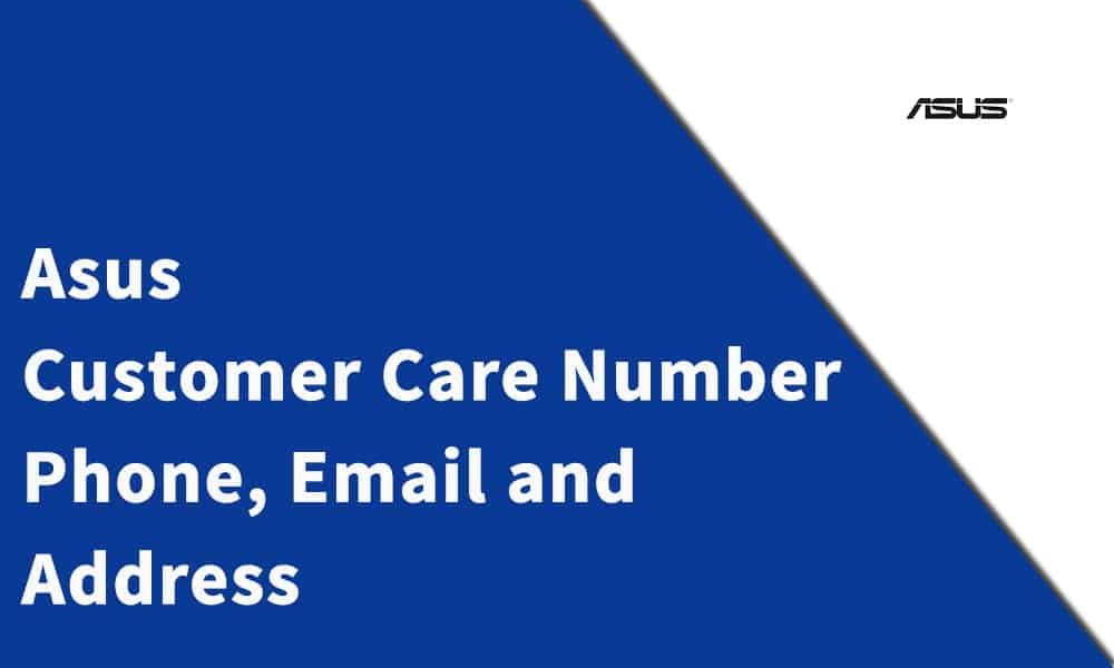 Asus Customer Care Number, Phone, Email and Address