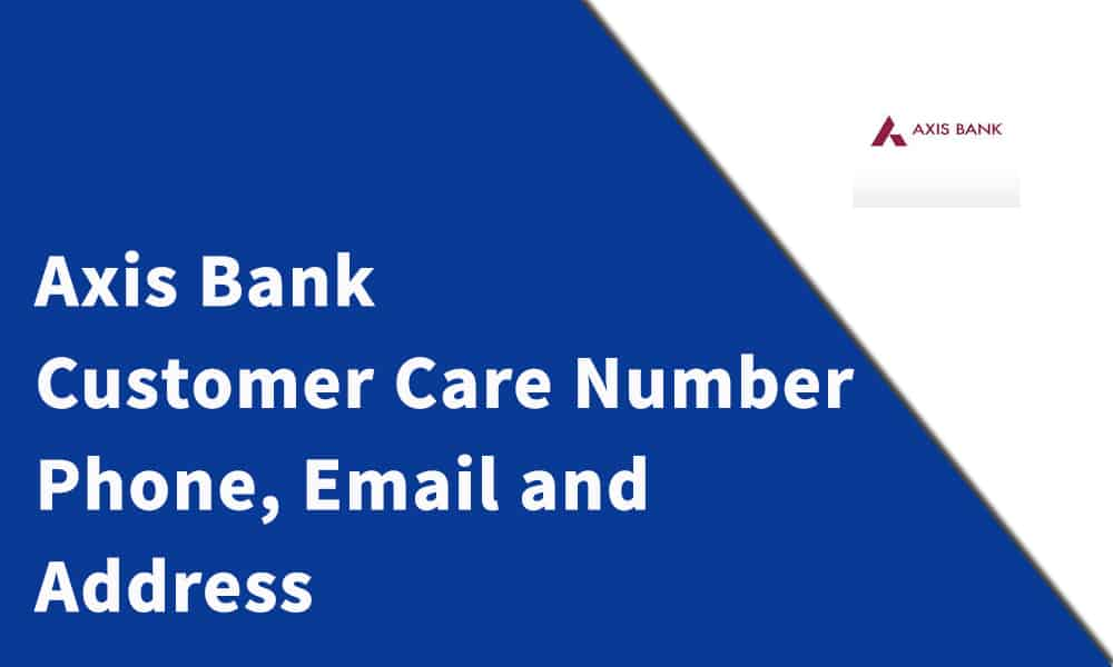 Axis Bank Customer Care Number, Phone, Email and Address
