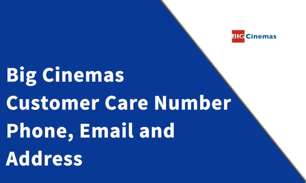 Big Cinemas Enquiry Customer Care Number,Phone, Email and Address