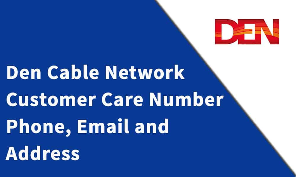 Den Cable Network Customer Care Number, Phone, Email and Address
