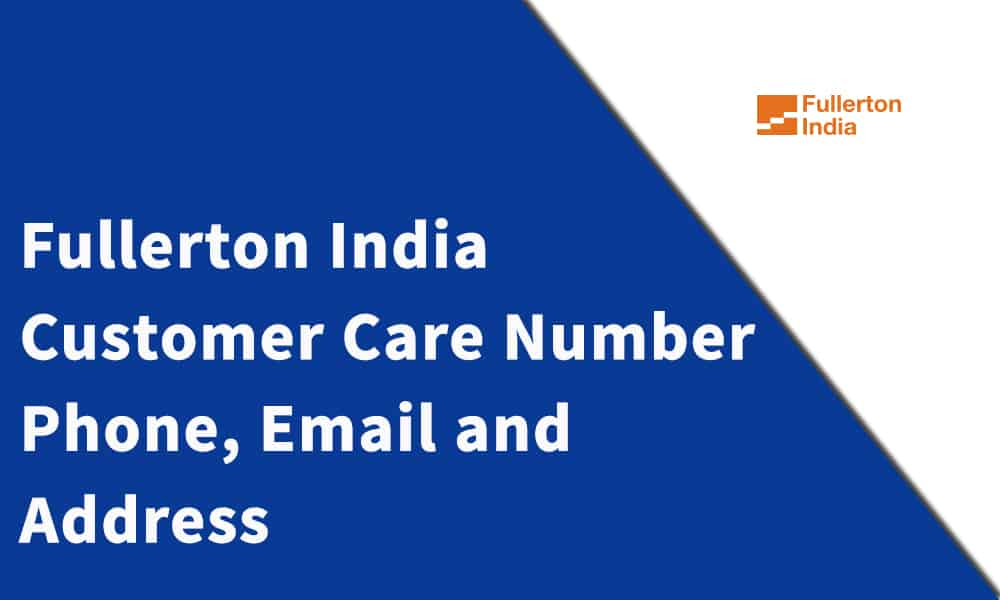 Fullerton India Credit Customer Care Number, Phone, Email and Address