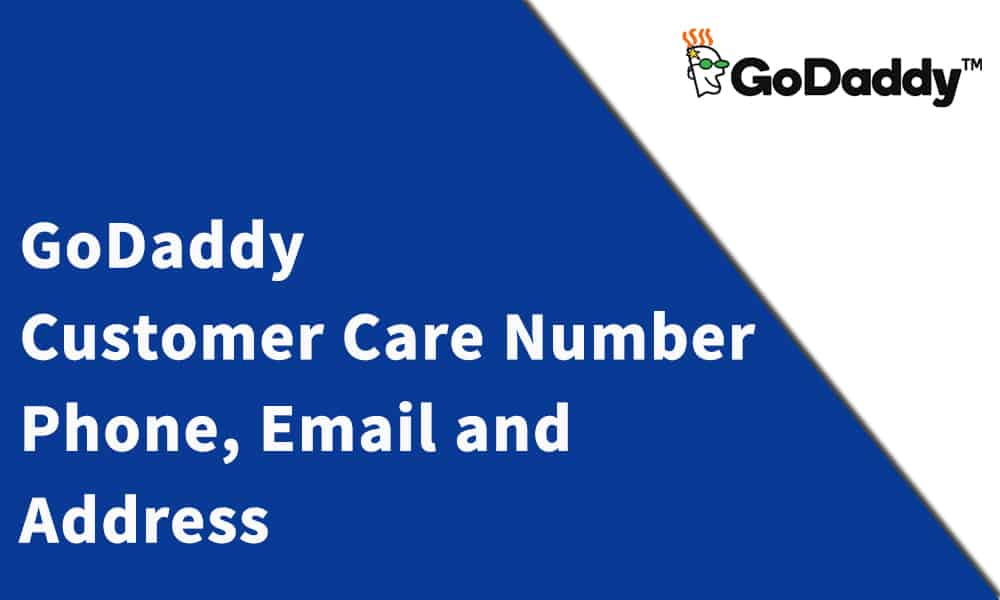 GoDaddy Customer Care Number, Phone, Email and Address