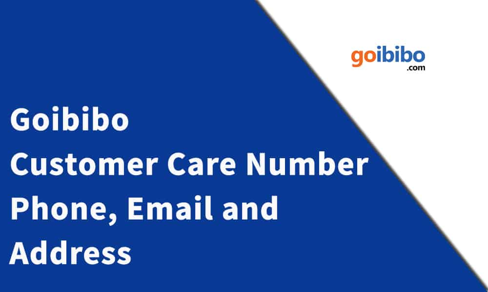 Goibibo Customer Care Number, Phone, Email and Address