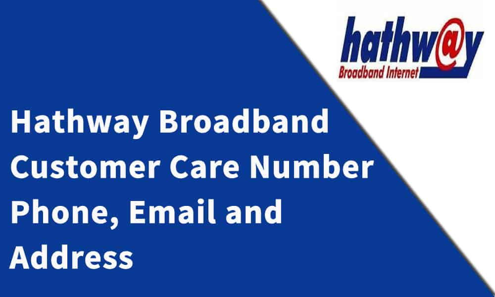 Hathway Broadband Customer Care Number, Phone, Email and Address