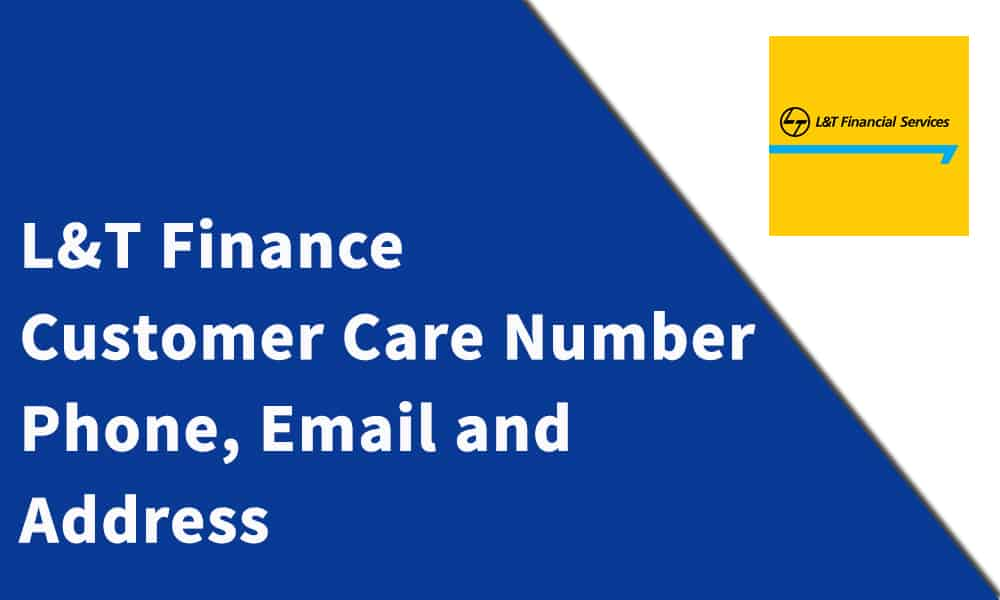 L&T Finance Customer Care Number, Phone, Email and Address