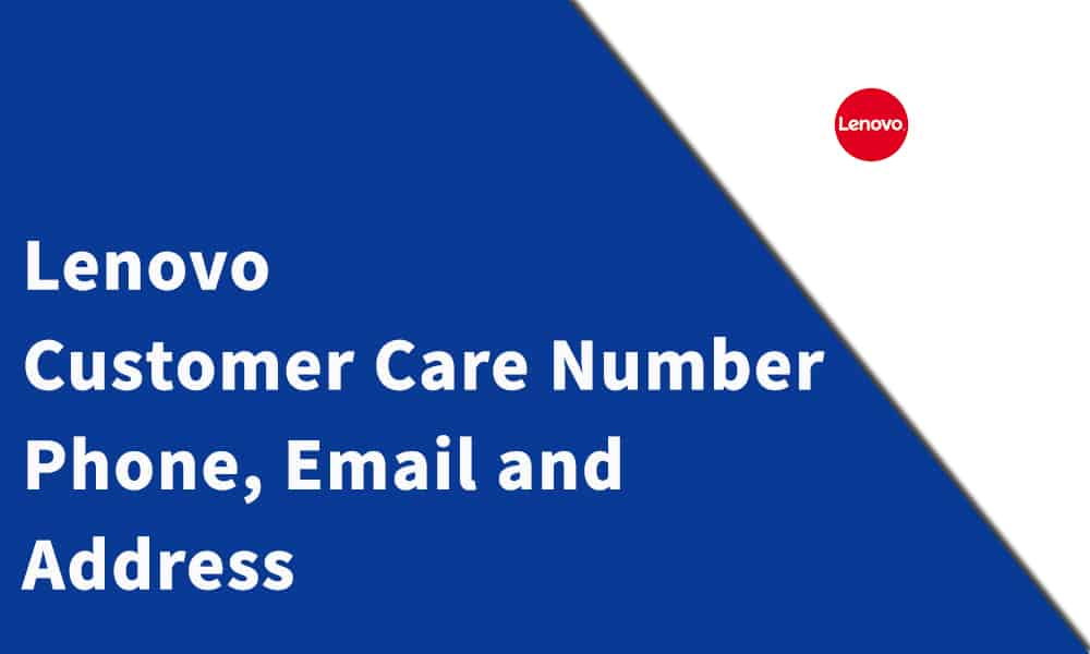 Lenovo Customer Care Number, Phone, Email and Address