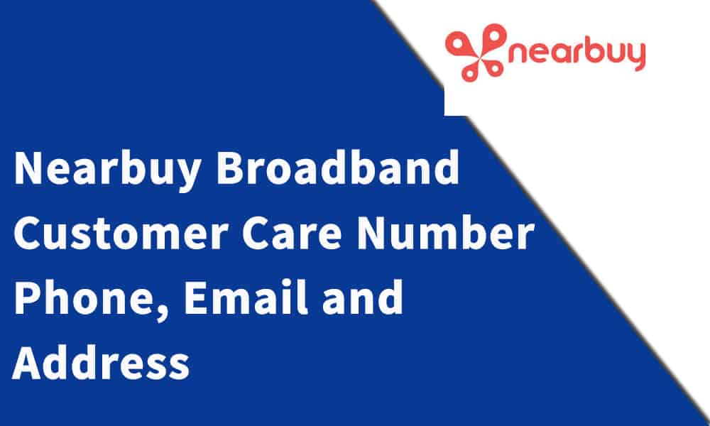 Nearbuy Broadband Customer Care Number, Phone, Email and Address