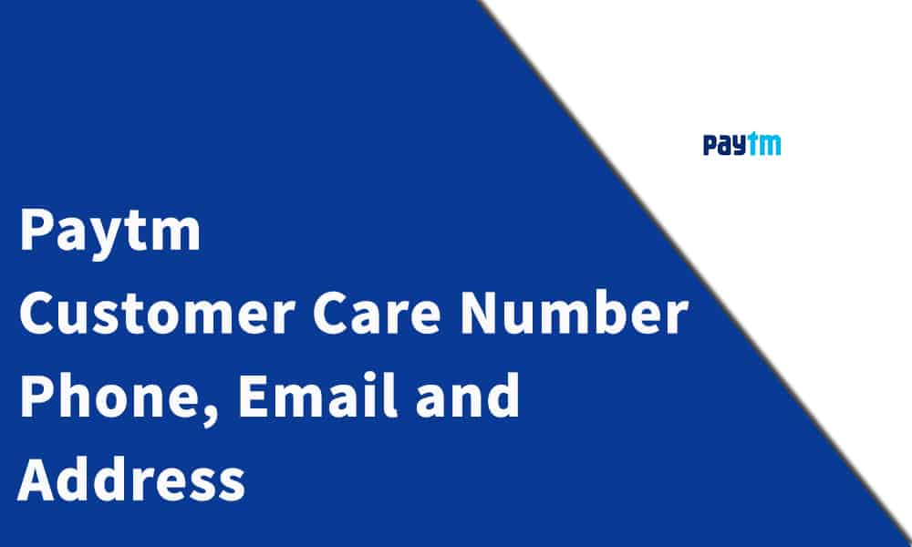 Paytm Customer Care Number, Phone, Email and Address