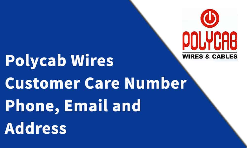 Polycab Wires Industries Customer Care Number, Phone, Email and Address