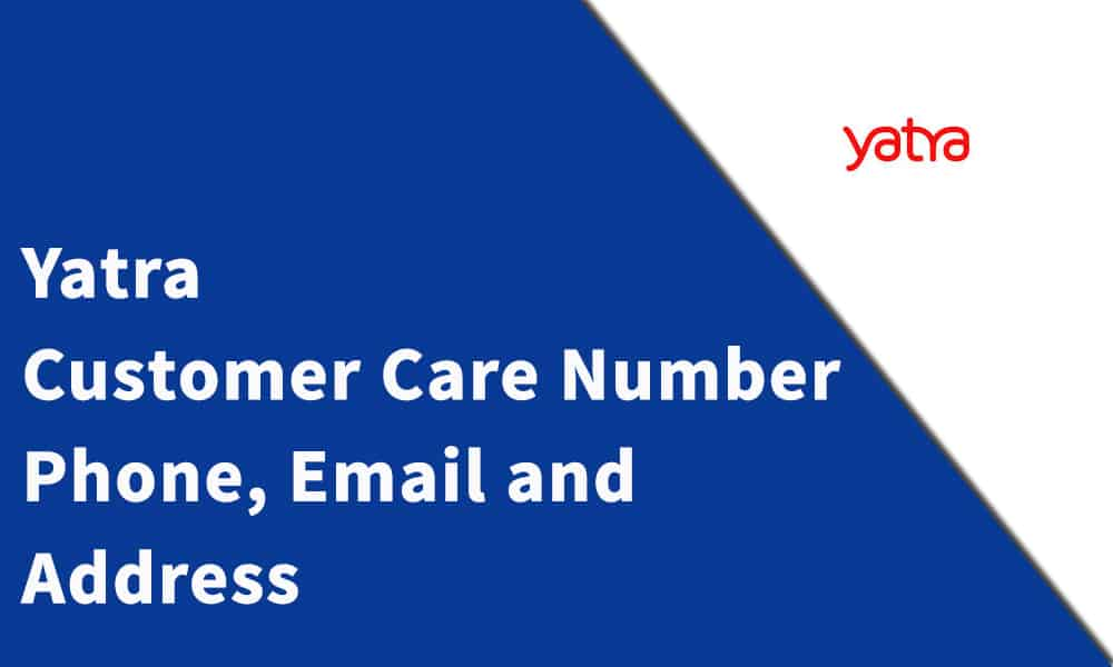 Yatra Customer Care Number, Phone, Email and Address