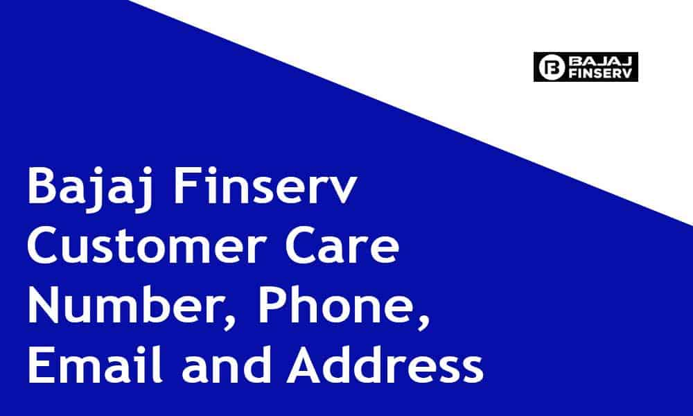 Bajaj Finserv Customer Care Number, Phone, Email and Address