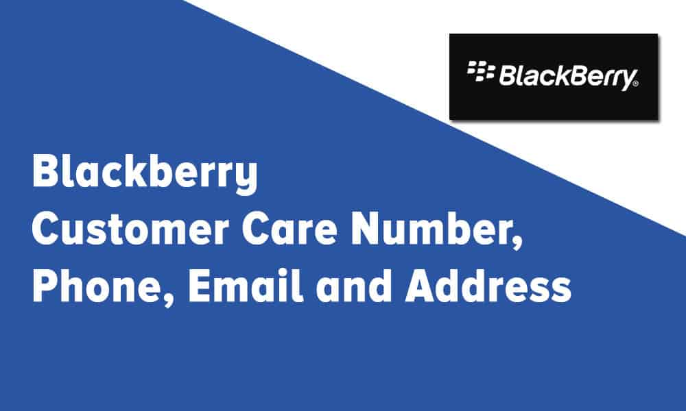 Blackberry Customer Care Number, Phone, Email and Address