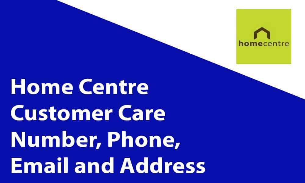 Home Centre Customer Care Number, Phone, Email and Address