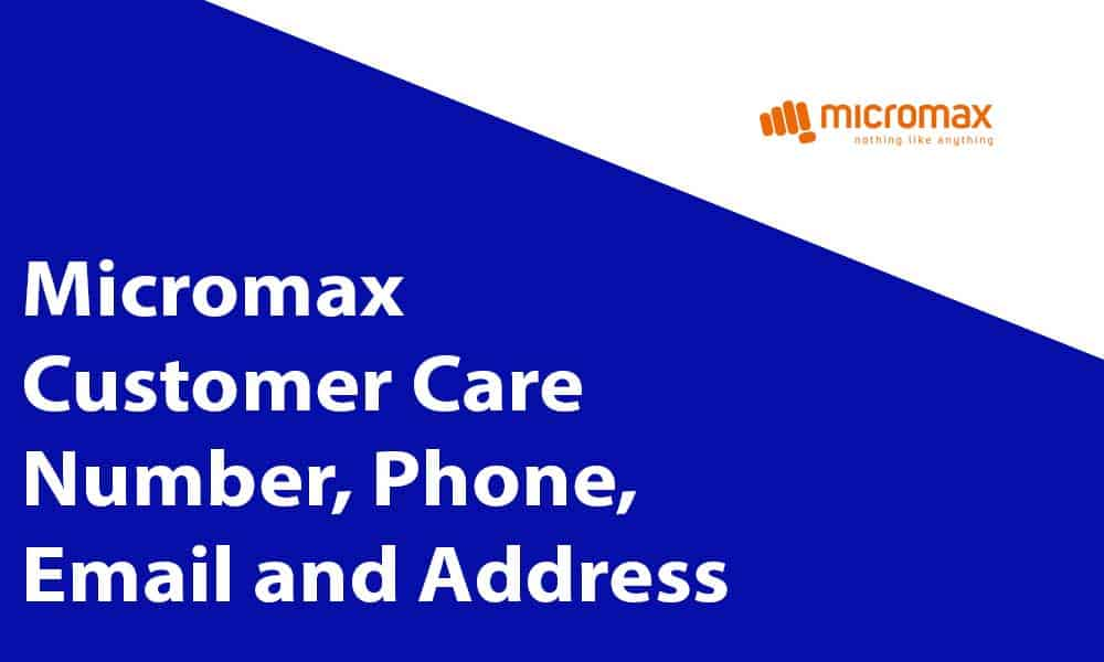 Micromax Customer Care Number, Phone, Email and Address
