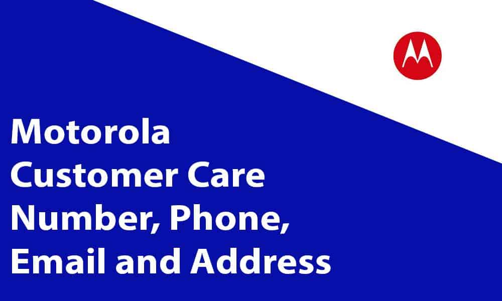 Motorola Customer Care Number, Phone, Email and Address