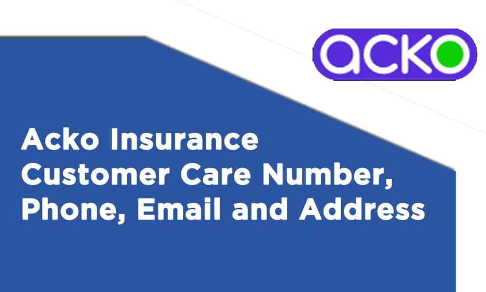 Acko Insurance Customer Care Number, Phone, Email, and Address