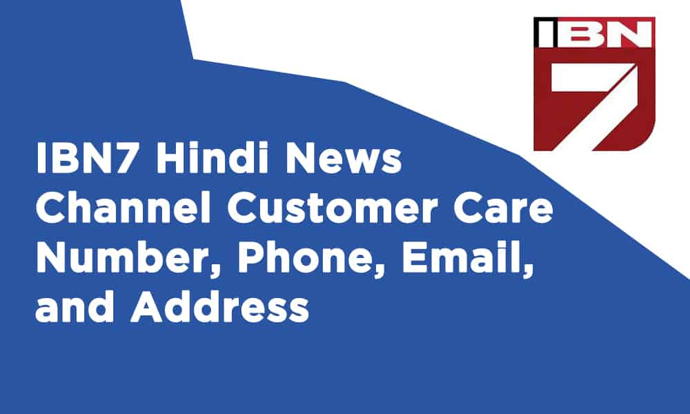 IBN7 Hindi News Channel Customer Care Number, Phone, Email, and Address