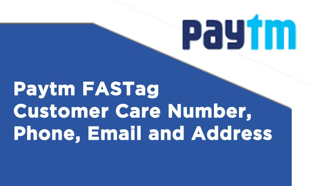 Paytm FASTag Customer Care Number, Phone, Email, and Address
